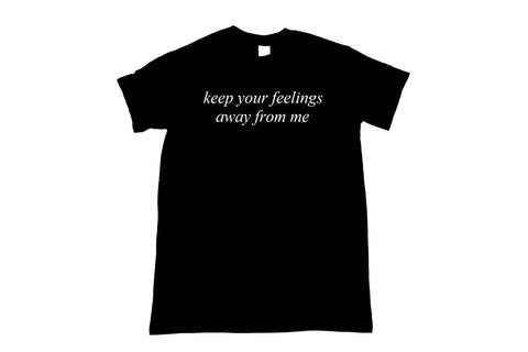 Keep Your Feelings Away From Me Black Unisex T-Shirt