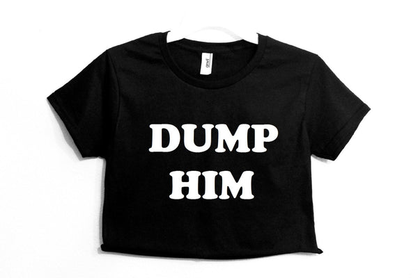 Dump Him Crop Shirt