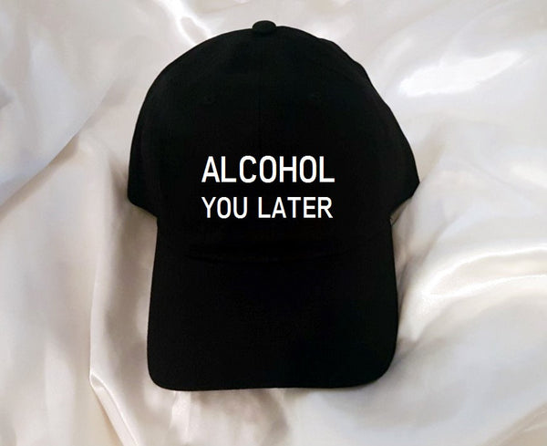 Alcohol You Later Baseball Hat