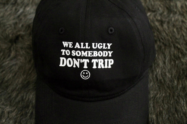 We All Ugly To Somebody Don't Trip Baseball Hat