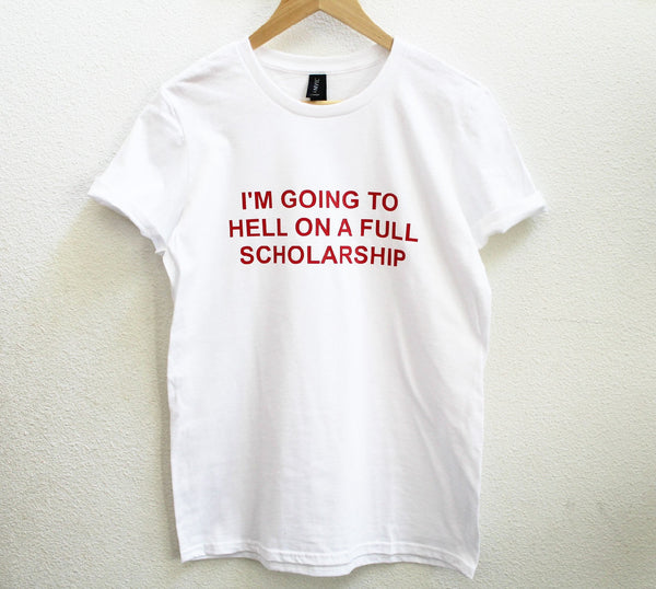 I'm Going To Hell On A Full Scholarship Unisex  T-Shirt