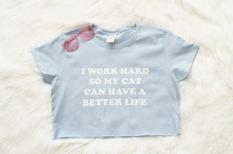 I Work Hard So My Cat Can Have A Better Life Crop Shirt