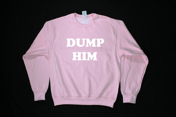 Dump Him Sweatshirt