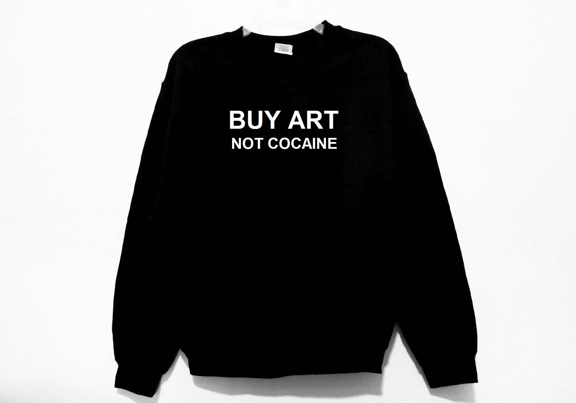 Buy Art Not Cocaine Sweatshirt