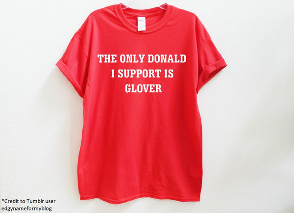The Only Donald I Support Is Glover Unisex Shirt