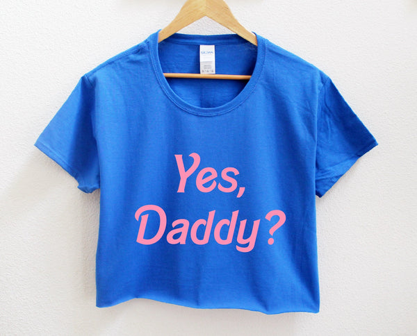 Yes, Daddy Crop Shirt