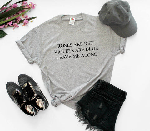 Roses Are Red Violets Are Blue Leave Me Alone Unisex Shirt