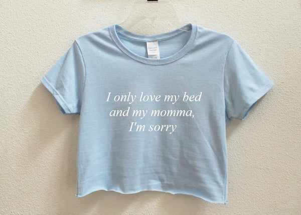 I Only Love My Bed And My Momma I'm Sorry Crop Shirt