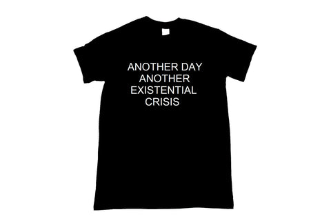 Another Day Another Existential Crisis Unisex T-Shirt