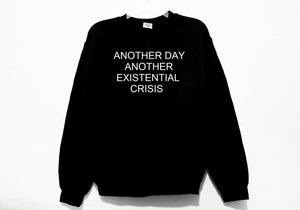 Another Day Another Existential Crisis Sweatshirt