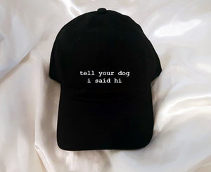 Tell Your Dog I Said Hi Baseball Hat
