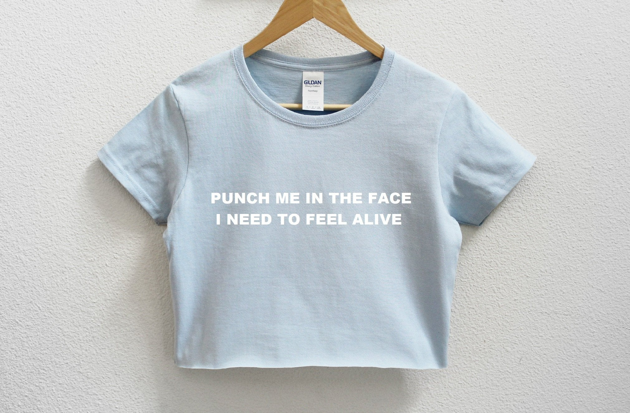 Punch Me In The Face I Need To Feel Alive Crop Shirt