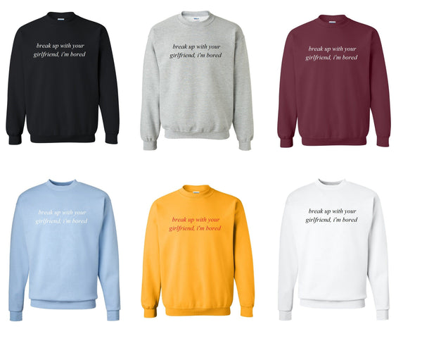 Break Up With Your Girlfriend, I'm Bored Sweatshirt