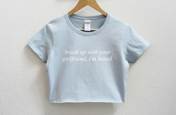 Break Up With Your Girlfriend, I'm Bored Crop Shirt