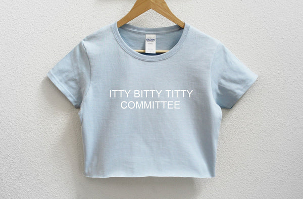 Itty Bitty Titty Committee Crop Shirt