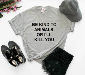 Be Kind To Animals Or I'll Kill You Unisex Shirt