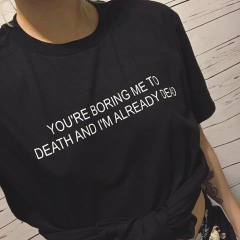 You're Boring Me To death And I'm Already Dead Unisex Black T-Shirt