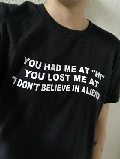 "You Had Me At ""Hi"" You Lost Me At "" I Don't Believe In Aliens"" Unisex Shirt"
