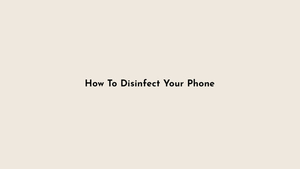 Don't Forget To Disinfect Your Phone From COVID-19