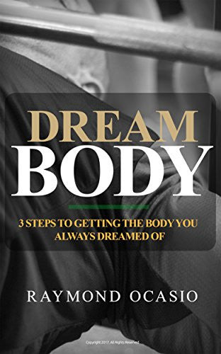 Dream Body: 3 Steps to Getting the Body You Always Dreamed of