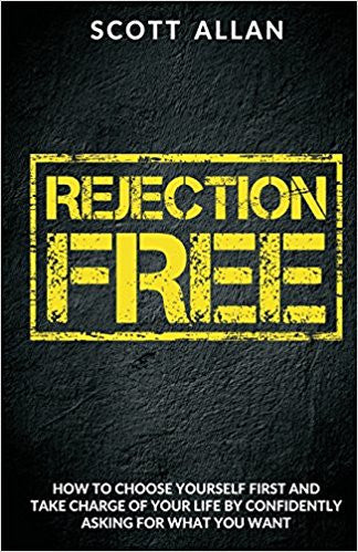 Rejection Free: Take Charge of Your Life By Asking For What You Want