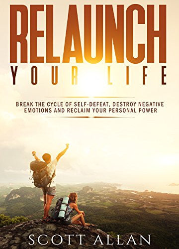 Relaunch Your Life: Break the Cycle of Self-Defeat and Reclaim Your Personal Power