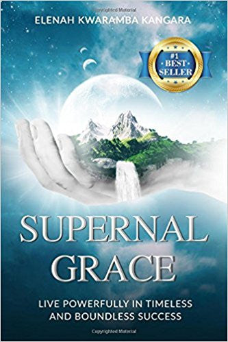 Supernal Grace: Live Powerfully In Timeless And Boundless Success