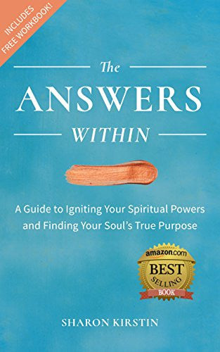 The Answers Within: A Guide to Igniting Your Spiritual Powers and Finding Your Soul's True Purpose