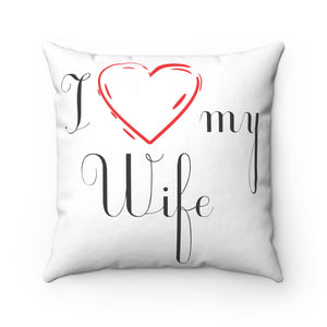 I LOVE my Wife, Heart,Spun Polyester Square Pillow