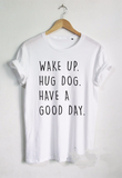 Wake Up Hug Dog Have A Good Day Tee Labelled London