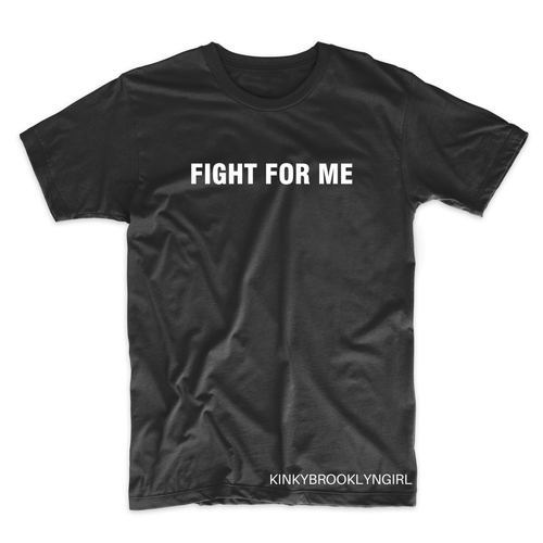 FIGHT FOR ME T-Shirt -  ADULT