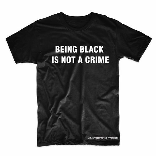 BEING BLACK IS NOT A CRIME T-Shirt