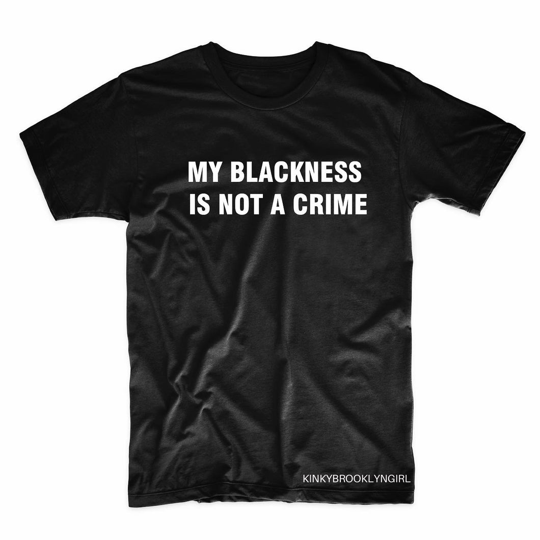 MY BLACKNESS IS NOT A CRIME  T-Shirt