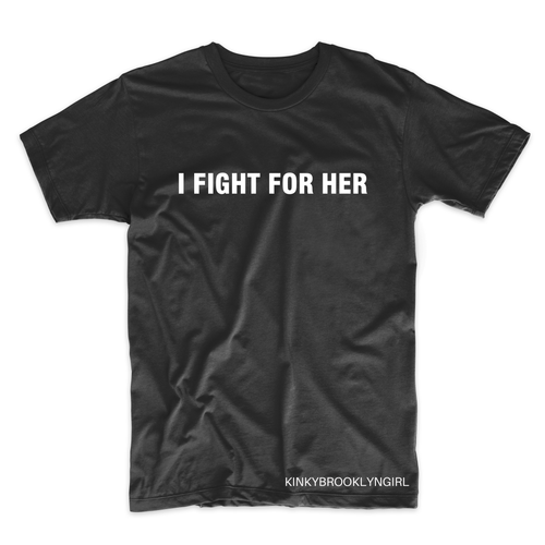 I FIGHT FOR HER/HIM/THEM