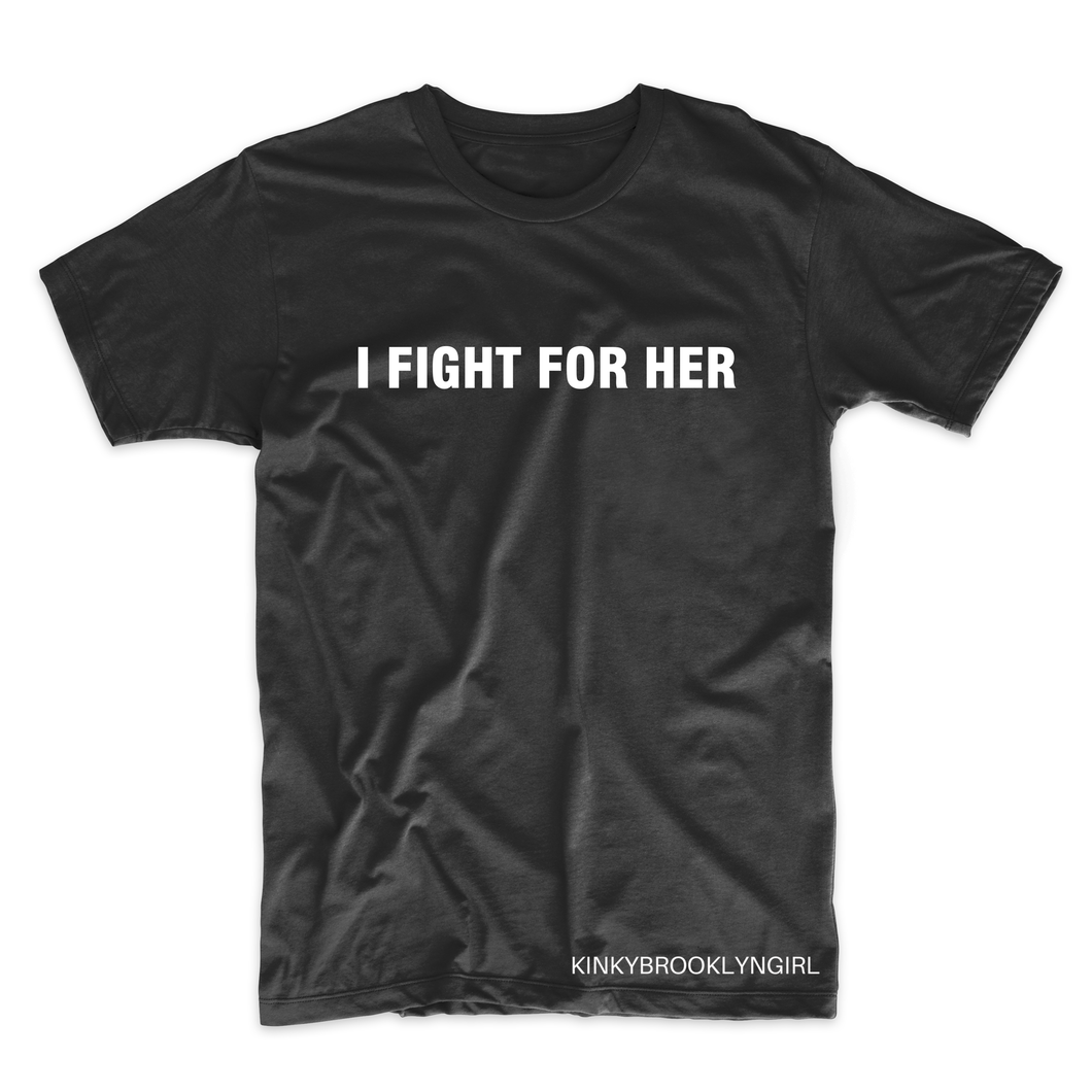 I FIGHT FOR HER T-Shirt -  ADULT