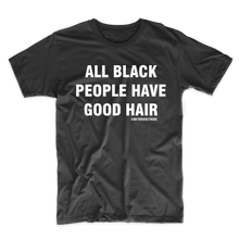 All Black People Have Good Hair T-Shirt