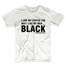 I Like My Coffee The Way I Like My Men...Black