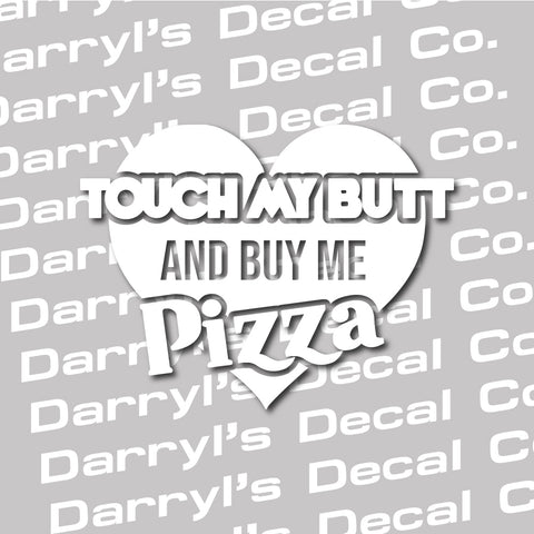 Touch My Butt and Buy Me Pizza Decal