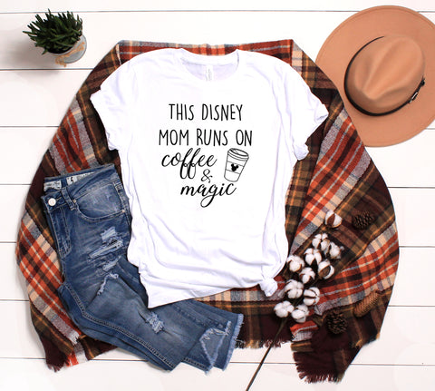 This Mom Runs On Coffee & Magic, Magical Vacation Shirt, Shirts For Moms