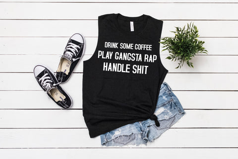 Drink Coffee, Play Gangsta Rap, Be Happy, Ladies Bella+Canvas Muscle Tank