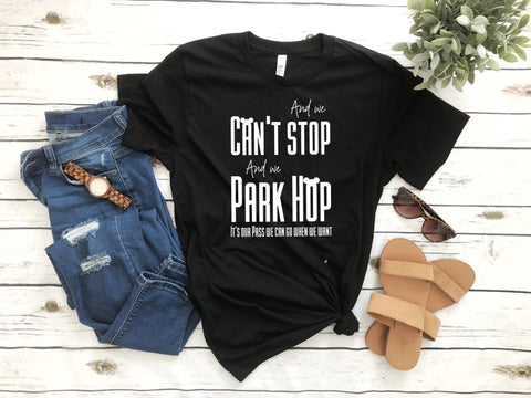 And We Can't Stop And We Park Hop, Magical Vacation Park Hopper Shirt