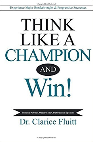 Think Like a Champion and Win!: Experience Major Breakthroughs & Progressive Successes (Ebook Version)