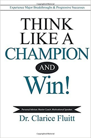 Think Like a Champion and Win!: Experience Major Breakthroughs & Progressive Successes (Kindle Version)
