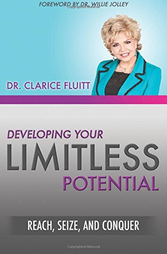 Developing Your Limitless Potential: Reach, Seize, and Conquer