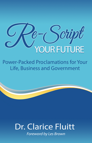 Re-Script Your Future: Power-Packed Proclamations for Your Life, Business and Government (Ebook Version)