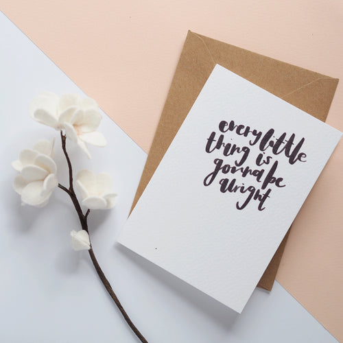 Every little thing is gonna be alright brush lettered card