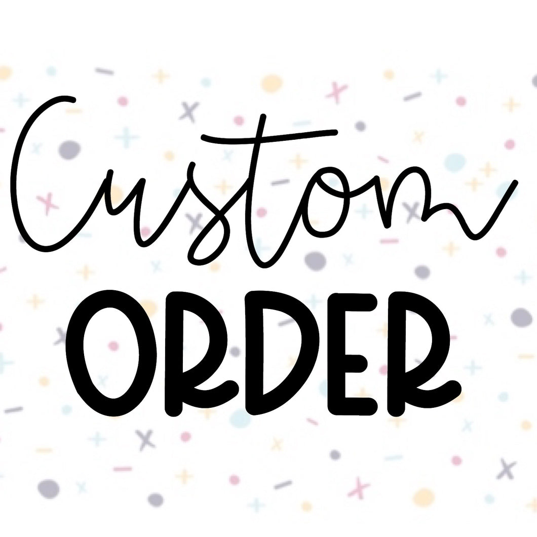 Custom order for ASHLEIGH
