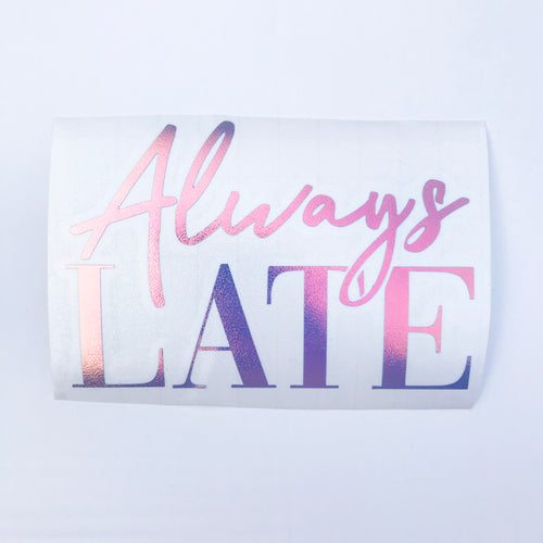 Always Late Holographic Window Car Decal New