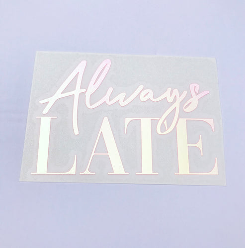 Always Late Holographic Window Car Decal