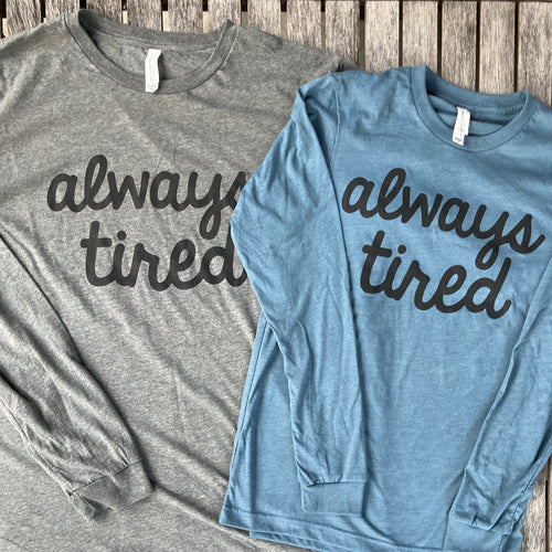 Always Tired Slate Long Sleeve Tee Unisex Womens Tee New